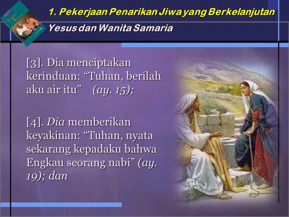 [3]. Dia menciptakan kerinduan: Tuhan, berilah aku air itu (ay. 15);